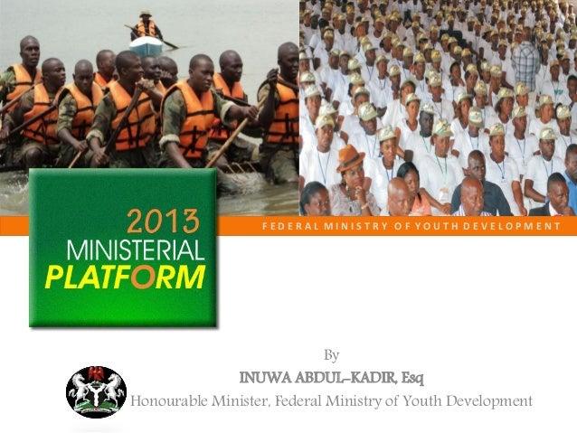 F E D E R A L M I N I S T R Y O F Y O U T H D E V E L O P M E N TByINUWA ABDUL-KADIR, EsqHonourable Minister, Federal Mini...
