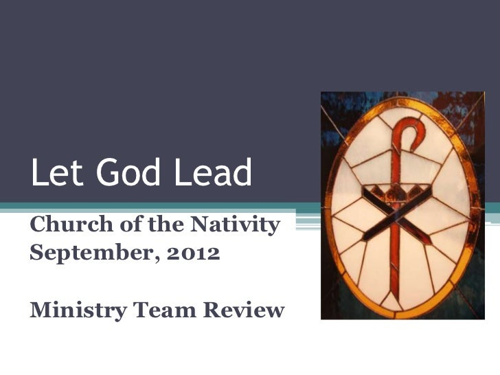 Let God LeadChurch of the NativitySeptember, 2012Ministry Team Review