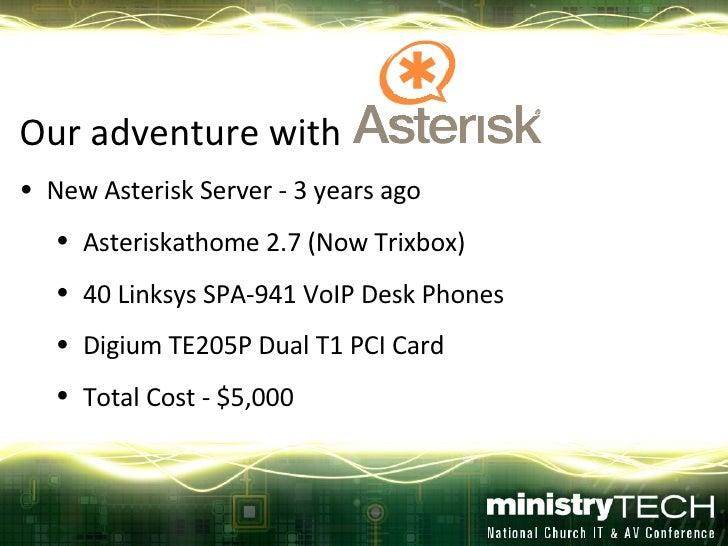<ul><li>Our adventure with  </li></ul><ul><li>New Asterisk Server - 3 years ago </li></ul><ul><ul><li>Asteriskathome 2.7 (...
