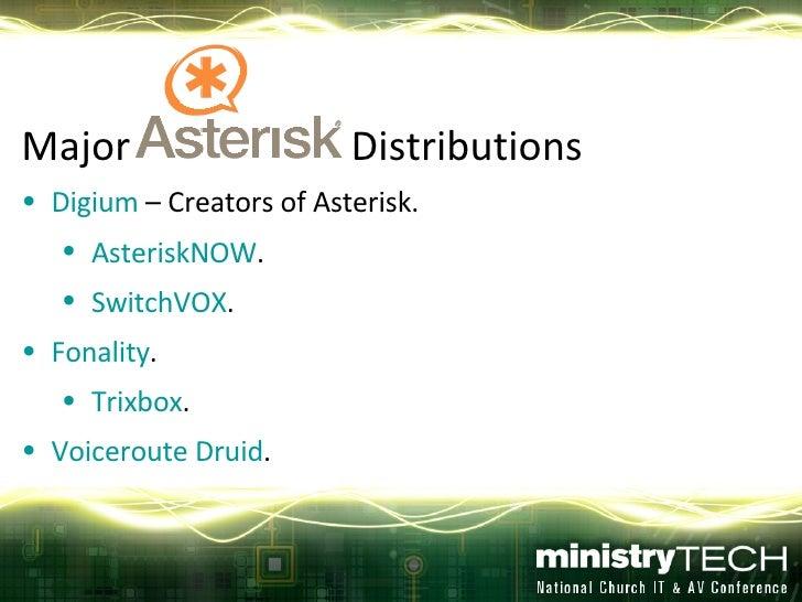 <ul><li>Major  Distributions </li></ul><ul><li>Digium  – Creators of Asterisk. </li></ul><ul><ul><li>AsteriskNOW . </li></...