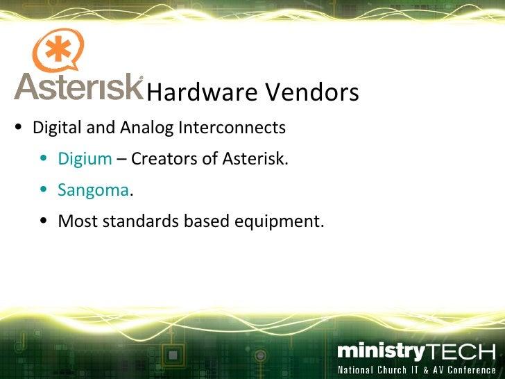 <ul><li>Hardware Vendors </li></ul><ul><li>Digital and Analog Interconnects </li></ul><ul><ul><li>Digium  – Creators of As...