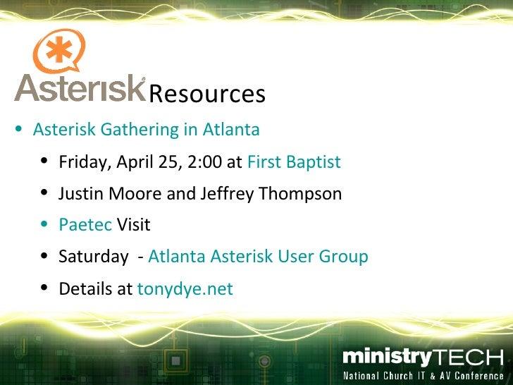 <ul><li>Resources </li></ul><ul><li>Asterisk Gathering in Atlanta </li></ul><ul><ul><li>Friday, April 25, 2:00 at  First B...