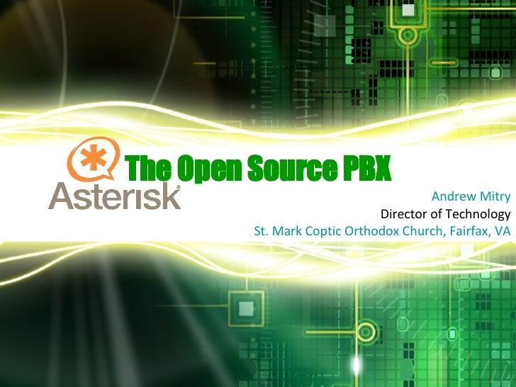 The Open Source PBX Andrew Mitry Director of Technology St. Mark Coptic Orthodox Church, Fairfax, VA