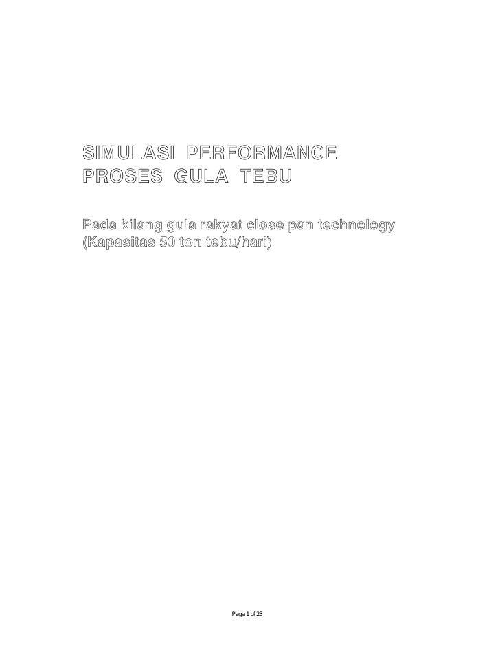 SIMULASI PERFORMANCE PROSES GULA TEBU  Pada kilang gula rakyat close pan technology (Kapasitas 50 ton tebu/hari)          ...