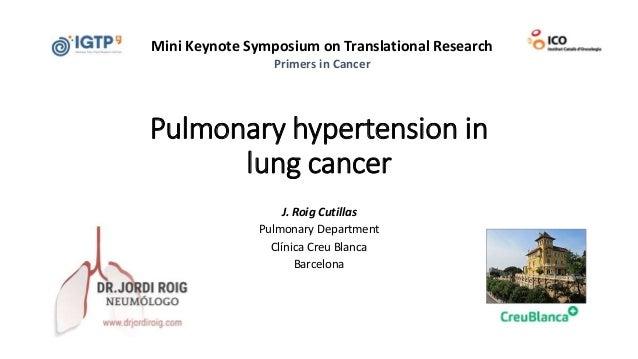 Pulmonary hypertension in lung cancer J. Roig Cutillas Pulmonary Department Clínica Creu Blanca Barcelona Mini Keynote Sym...