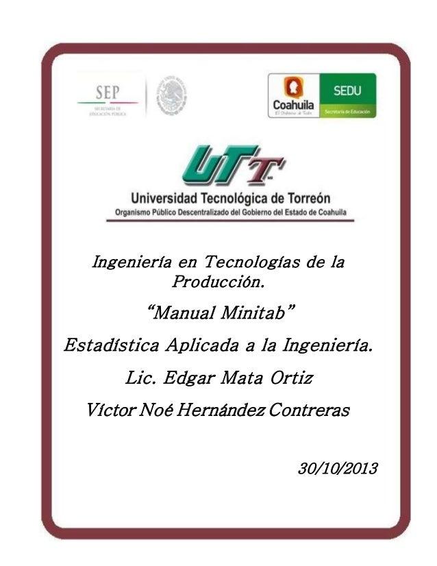"""1 Ingeniería en Tecnologías de la Producción. """"Manual Minitab"""" Estadística Aplicada a la Ingeniería. Lic. Edgar Mata Ortiz..."""