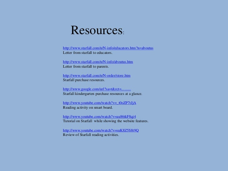 Resources:http://www.starfall.com/n/N-info/educators.htm?n=aboutusLetter from starfall to educators.http://www.starfall.co...