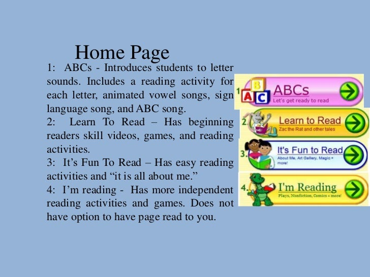 Home Page1: ABCs - Introduces students to lettersounds. Includes a reading activity foreach letter, animated vowel songs, ...