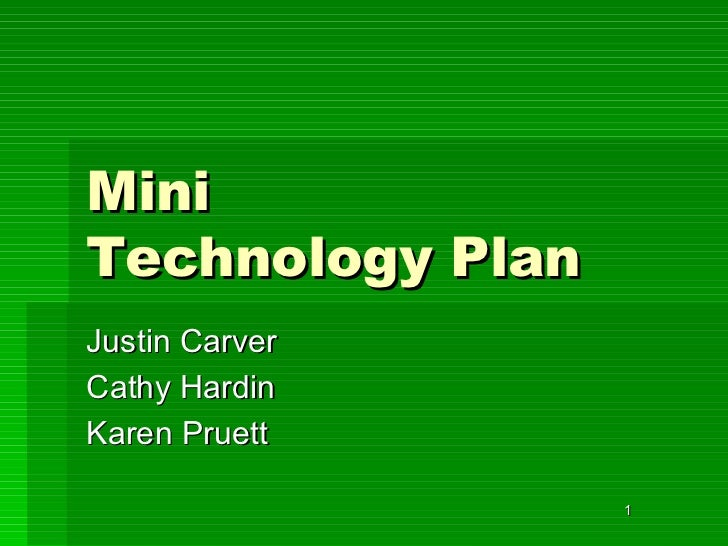 Mini  Technology Plan <ul><li>Justin Carver </li></ul><ul><li>Cathy Hardin </li></ul><ul><li>Karen Pruett </li></ul>