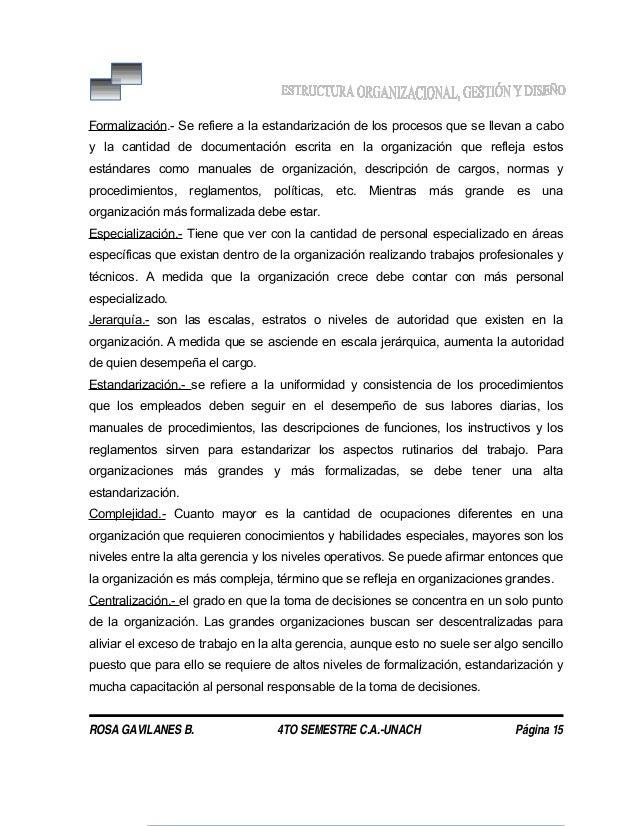 Formalización.- Se refiere a la estandarización de los procesos que se llevan a cabo y la cantidad de documentación escrit...