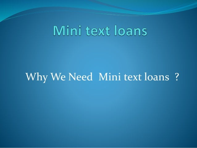 Why We Need Mini text loans ?