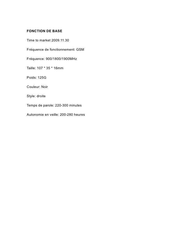 FONCTION DE BASE  Time to market 2009.11.30  Fréquence de fonctionnement: GSM  Fréquence: 900/1800/1900MHz  Taille: 107 * ...