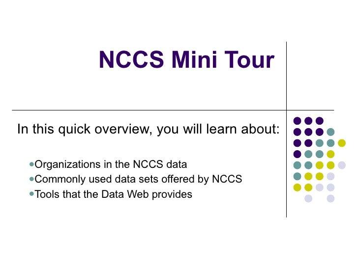 NCCS Mini Tour <ul><li>In this quick overview, you will learn about: </li></ul><ul><ul><li>Organizations in the NCCS data ...