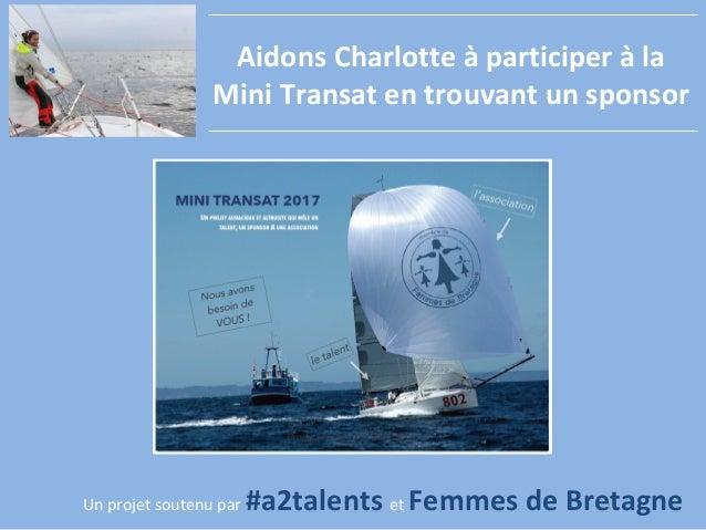1 Aidons Charlotte à participer à la Mini Transat en trouvant un sponsor Un projet soutenu par #a2talents et Femmes de Bre...