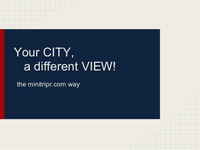 Your CITY, a different VIEW!the minitripr.com way