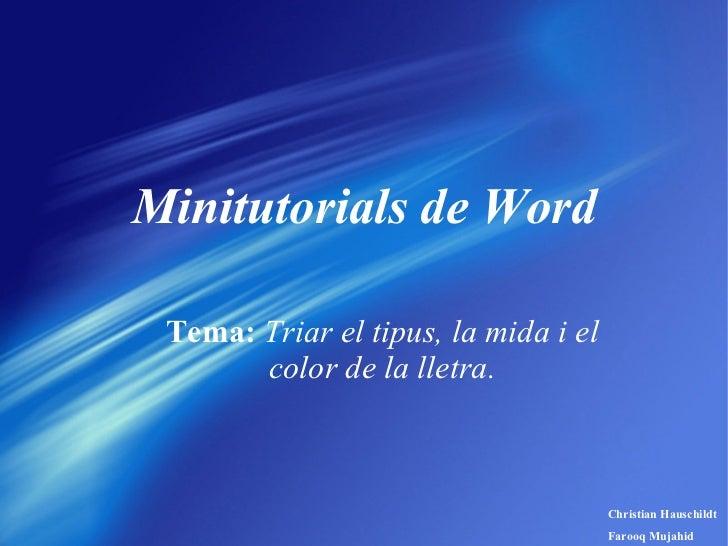 Minitutorials de Word Tema:   Triar el tipus, la mida i el color de la lletra. Christian Hauschildt Farooq Mujahid