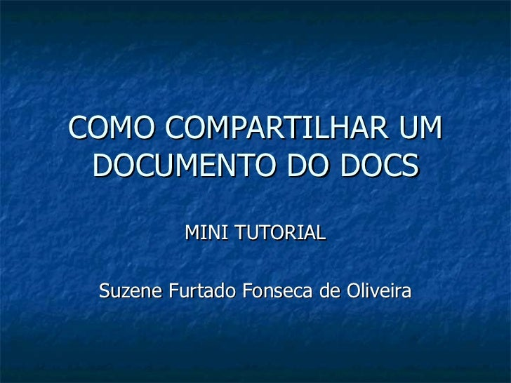 COMO COMPARTILHAR UM DOCUMENTO DO DOCS MINI TUTORIAL Suzene Furtado Fonseca de Oliveira