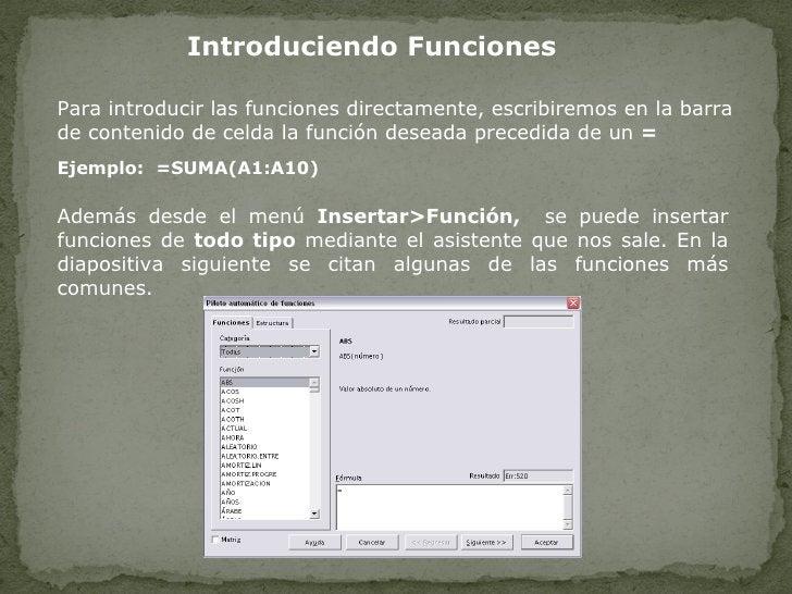 Introduciendo Funciones Además desde el menú  Insertar>Función,  se puede insertar funciones de  todo tipo  mediante el as...