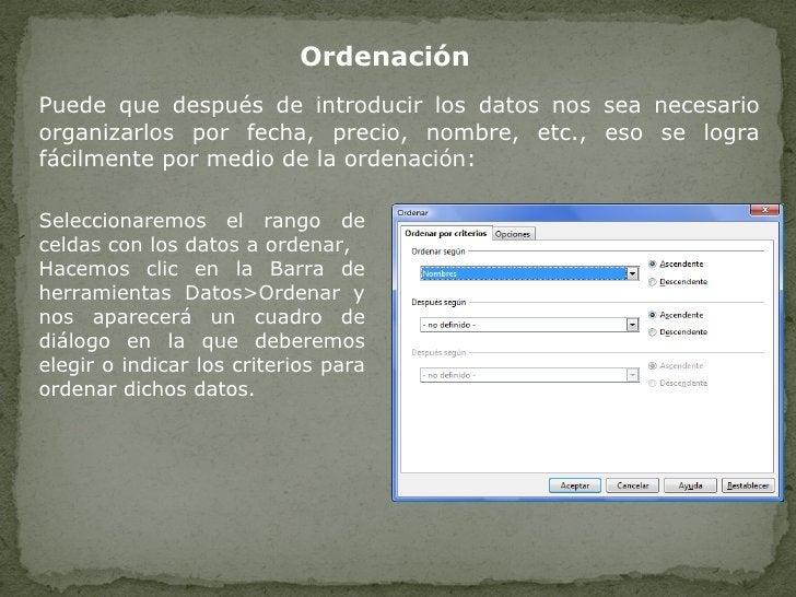 Ordenación Puede que después de introducir los datos nos sea necesario organizarlos por fecha, precio, nombre, etc., eso s...