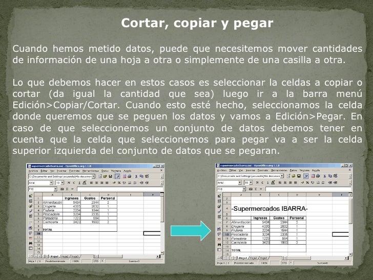 Cortar, copiar y pegar Cuando hemos metido datos, puede que necesitemos mover cantidades de información de una hoja a otra...
