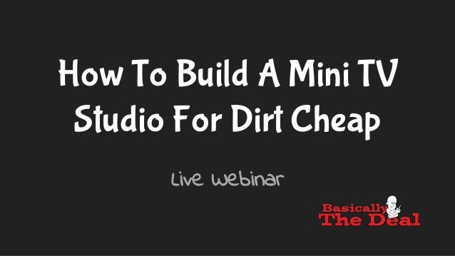 How To Build A Mini TV Studio For Dirt Cheap Live Webinar