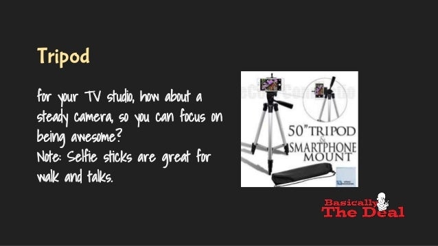 Tripod for your TV studio, how about a steady camera, so you can focus on being awesome? Note: Selfie sticks are great for...