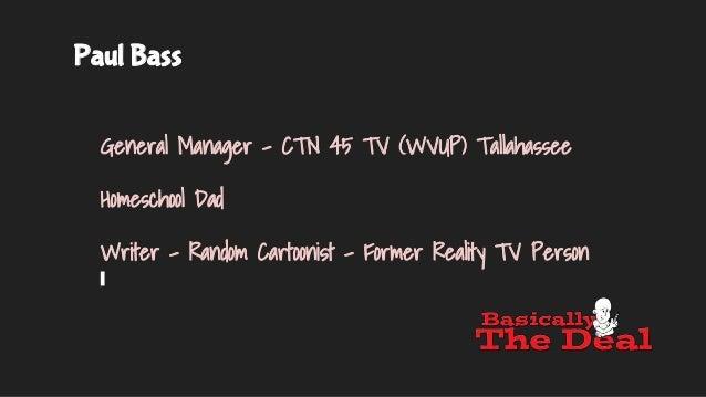 Paul Bass General Manager - CTN 45 TV (WVUP) Tallahassee Homeschool Dad Writer - Random Cartoonist - Former Reality TV Per...