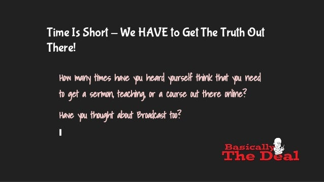 Time Is Short - We HAVE to Get The Truth Out There! How many times have you heard yourself think that you need to get a se...