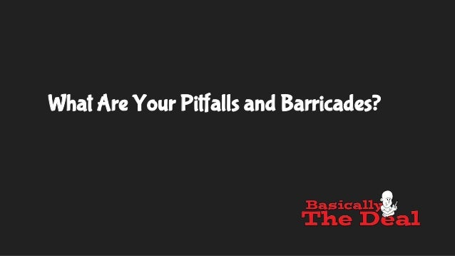 What Are Your Pitfalls and Barricades?