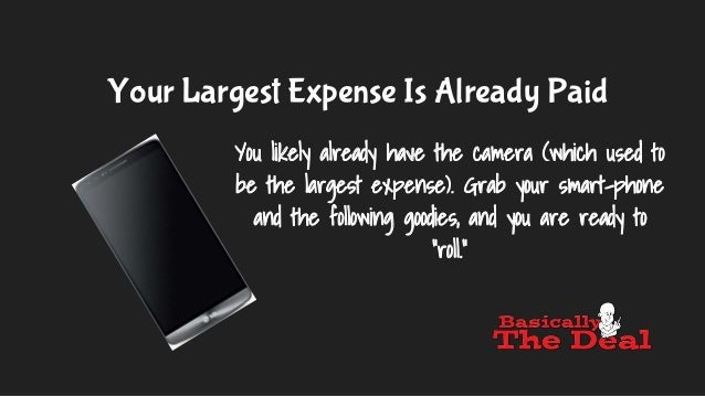 Your Largest Expense Is Already Paid You likely already have the camera (which used to be the largest expense). Grab your ...