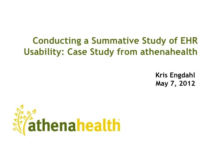 Conducting a Summative Study of EHRUsability: Case Study from athenahealth                             Kris Engdahl       ...