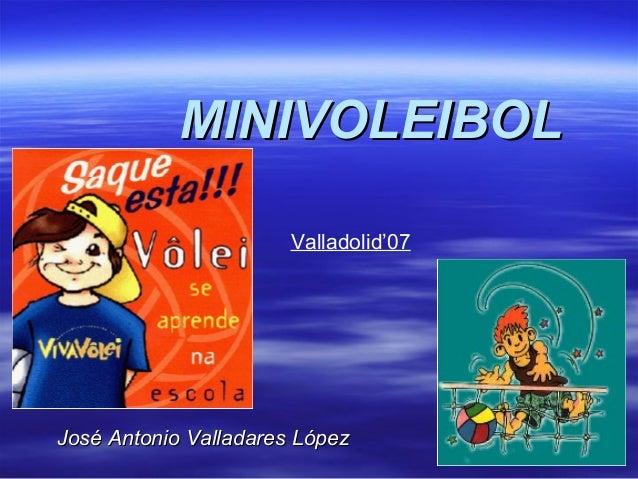 MINIVOLEIBOL                       Valladolid'07José Antonio Valladares López