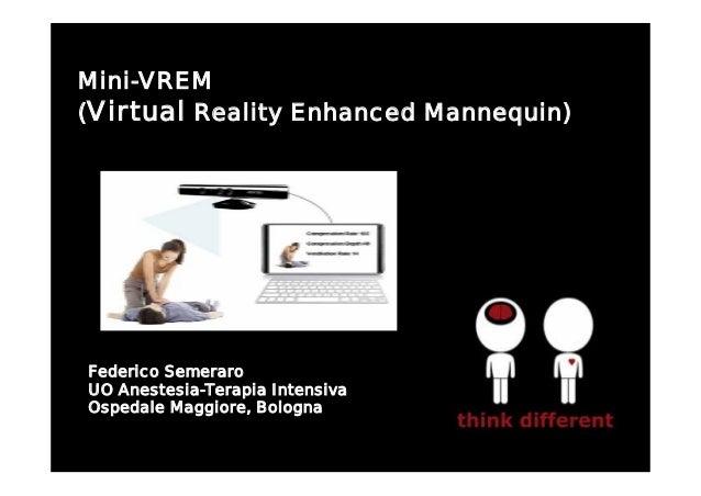 Mini-VREM(Virtual Reality Enhanced Mannequin)Federico SemeraroUO Anestesia-Terapia IntensivaOspedale Maggiore, Bologna