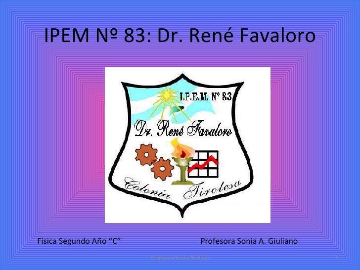 """IPEM Nº 83: Dr. René Favaloro Profesora Sonia Giuliano Física Segundo Año """"C"""" Profesora Sonia A. Giuliano"""
