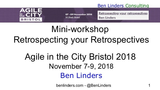 benlinders.com - @BenLinders 1 Ben Linders Consulting Mini-workshop Retrospecting your Retrospectives Agile in the City Br...