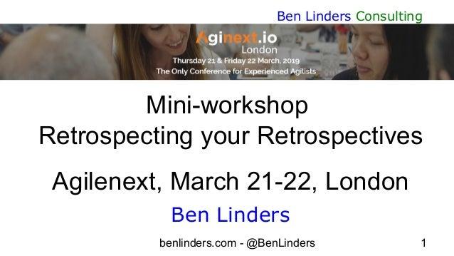 benlinders.com - @BenLinders 1 Ben Linders Consulting Mini-workshop Retrospecting your Retrospectives Agilenext, March 21-...