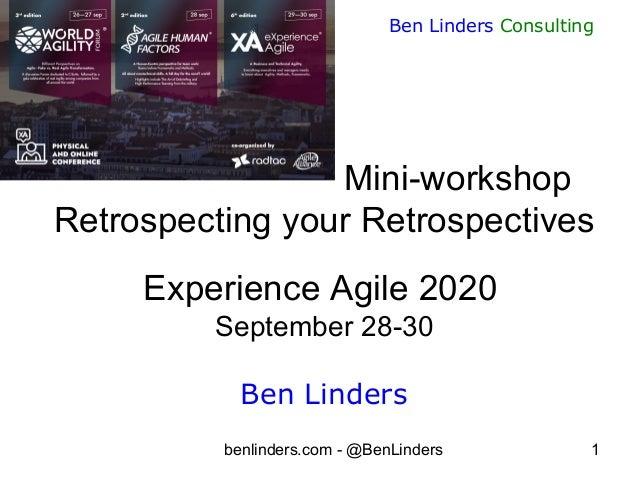 benlinders.com - @BenLinders 1 Ben Linders Consulting Mini-workshop Retrospecting your Retrospectives Experience Agile 202...