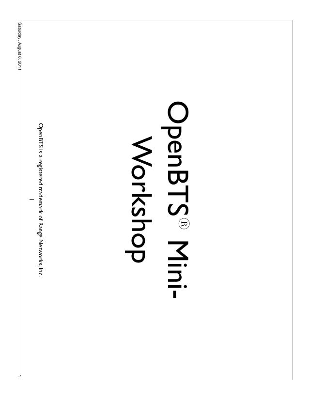 OpenBTS® Mini-                             Workshop                            OpenBTS is a registered trademark of Range ...