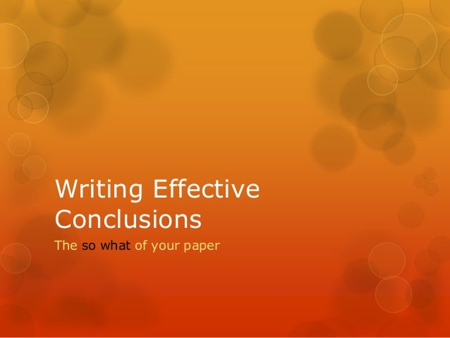 Writing EffectiveConclusionsThe so what of your paper
