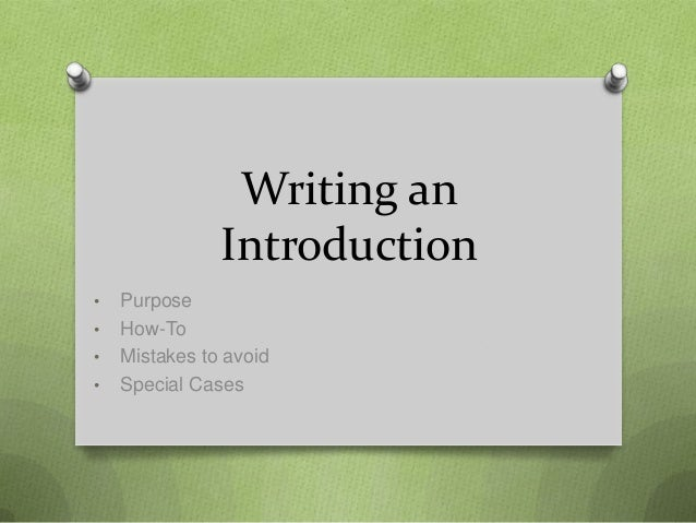 Writing an               Introduction•   Purpose•   How-To•   Mistakes to avoid•   Special Cases