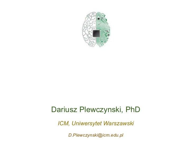 Dariusz Plewczynski, PhD ICM, Uniwersytet Warszawski    D.Plewczynski@icm.edu.pl