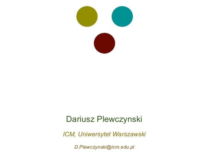 Dariusz PlewczynskiICM, Uniwersytet Warszawski   D.Plewczynski@icm.edu.pl
