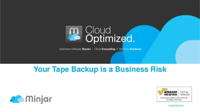 Your Tape Backup is a Business Risk  www.minjar.com