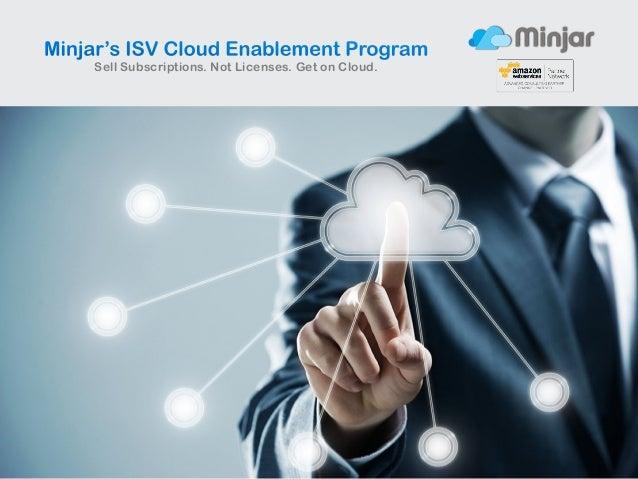 Minjar's ISV Cloud Enablement Program Sell Subscriptions. Not Licenses. Get on Cloud.