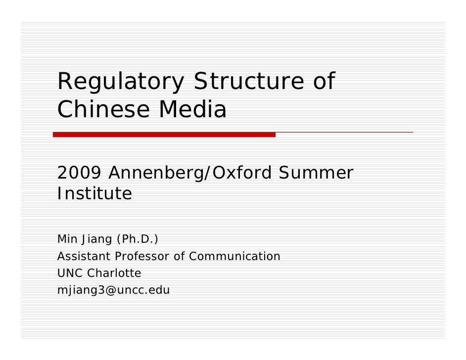 Regulatory Structure of Chinese Media  2009 Annenberg/Oxford Summer Institute  Min Jiang (Ph.D.) Assistant Professor of Co...