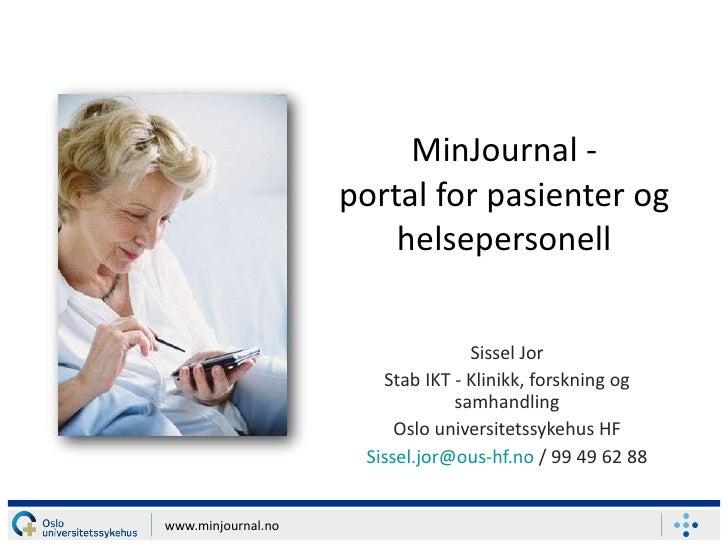 MinJournal - portal for pasienter og helsepersonell Sissel Jor Stab IKT - Klinikk, forskning og samhandling Oslo universit...