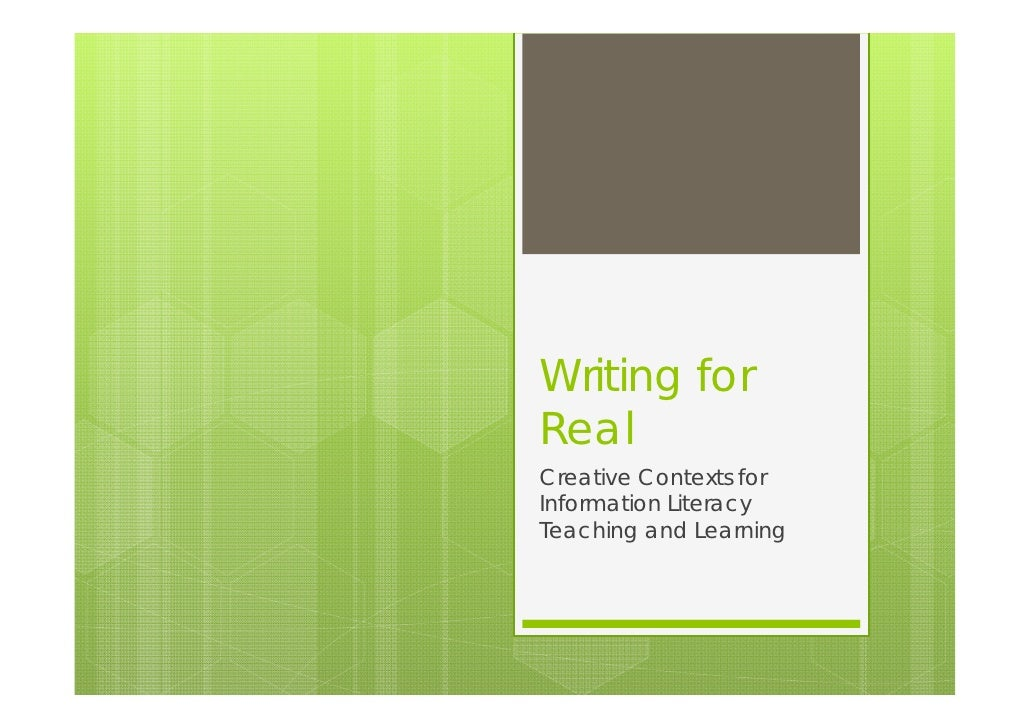 Writing forRealCreative Contexts forInformation LiteracyTeaching and Learning