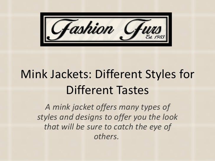 Mink Jackets: Different Styles for Different Tastes A mink jacket offers many types of styles and designs to offer you the...