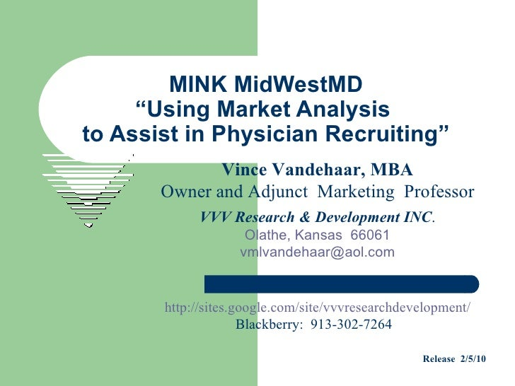 "MINK MidWestMD ""Using Market Analysis  to Assist in Physician Recruiting"" Vince Vandehaar, MBA Owner and Adjunct  Marketin..."