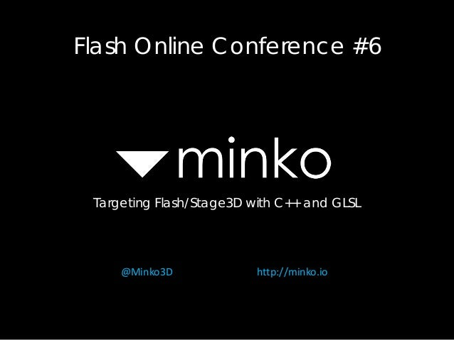 Flash Online Conference #6 Targeting Flash/Stage3D with C++ and GLSL @Minko3D http://minko.io